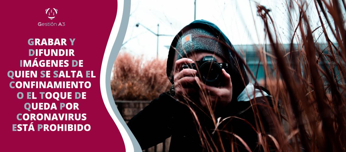 Grabar y difundir imágenes de quien se salta el confinamiento o el toque de queda por coronavirus está prohibido